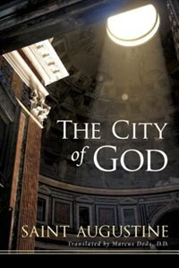 The City Of God: St. Augustine Of Hippo by St. Augustine, St.