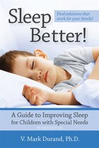 Sleep Better!: A Guide To Improving Sleep For Children With Special Needs, Revised Edition