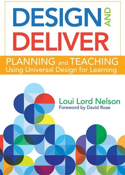 Design And Deliver: Planning And Teaching Using Universal Design For Learning by Loui Lord Nelson