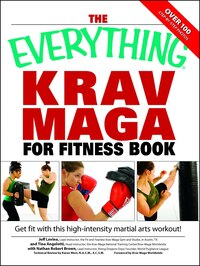 The Everything Krav Maga For Fitness Book: Get fit fast with this high-intensity martial arts…