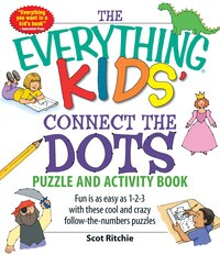 The Everything Kids' Connect The Dots Puzzle And Activity Book: Fun is as easy as 1-2-3 with these…