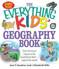 The Everything Kids' Geography Book: From The Grand Canyon To The Great Barrier Reef - Explore The…