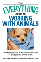 The Everything Guide to Working with Animals: From dog groomer to wildlife rescuer - tons of great…