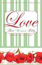 Love That Woman Fully: A Transcript From A Man's Perspective