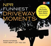 NPR Funniest Driveway Moments: Radio Stories That Won't Let You Go