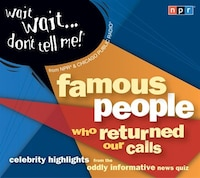 Wait Wait...Don't Tell Me! Famous People Who Returned Our Calls: Celebrity Highlights from the…