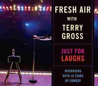 Fresh Air: Just For Laughs by Terry Gross
