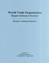 Wto Dispute Settlement Decisions: Bernan's Annotated Reporter: Decisions Reported 17 July 2008 - 27…