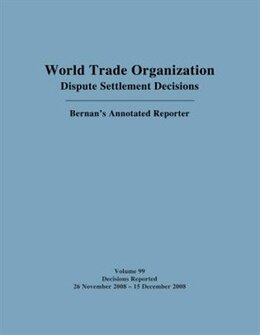 Book Wto Dispute Settlement Decisions: Bernan's Annotated Reporter: Decisions Reported: 26 November 2008… by Jackson C. Pai