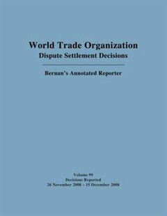 Wto Dispute Settlement Decisions: Bernan's Annotated Reporter: Decisions Reported: 26 November 2008 - 15 December 2008