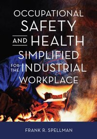 Occupational Safety And Health Simplified For The Industrial Workplace