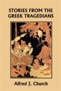 Stories from the Greek Tragedians (Yesterday's Classics) by Alfred J. Church