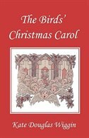 The Birds' Christmas Carol, Illustrated Edition (Yesterday's Classics) by Kate Douglas Wiggin