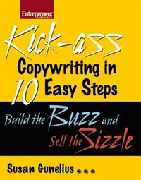 Kickass Copywriting in 10 Easy Steps: Build the Buzz and Sell the Sizzle