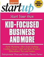 Start Your Own Kid Focused Business and More: Party Planning, Cooking Classes, Gift And Bath…