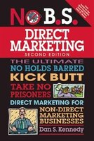 No B.s. Direct Marketing: The Ultimate No Holds Barred Kick Butt Take No Prisoners Direct Marketing…