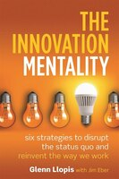 Book The Innovation Mentality: Six Strategies To Disrupt The Status Quo And Reinvent The Way We Work by Glenn Llopis