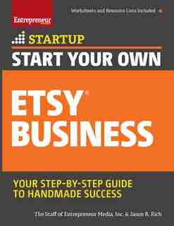 Start Your Own Etsy Business: Handmade Goods, Crafts, Jewelry, And More de Inc. The Staff Of Entrepreneur Media, Inc.