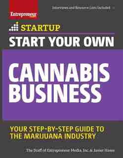 Start Your Own Cannabis Business: Your Step-by-step Guide To The Marijuana Industry de Javier Hasse