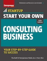 Start Your Own Consulting Business: Your Step-by-step Guide To Success