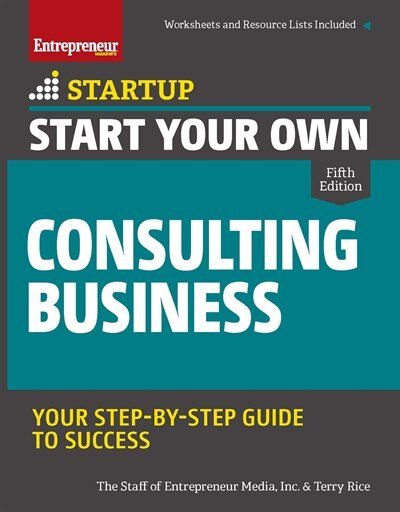 Start Your Own Consulting Business: Your Step-by-step Guide To Success de Inc. The Staff Of Entrepreneur Media, Inc.