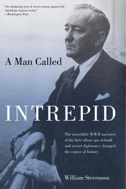 Book Man Called Intrepid: The Incredible WWII Narrative of the Hero Whose Spy Network and Secret… by William Stevenson