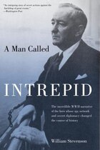 Man Called Intrepid: The Incredible WWII Narrative of the Hero Whose Spy Network and Secret…