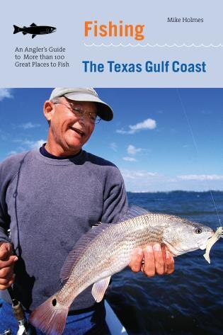Fishing the texas gulf coast an angler 39 s guide to more for Texas coast fishing