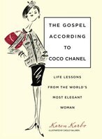 Gospel According To Coco Chanel: Life Lessons from the World's Most Elegant Woman