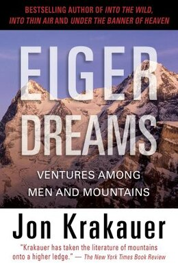 Book Eiger Dreams: Ventures Among Men and Mountains by Jon Krakauer