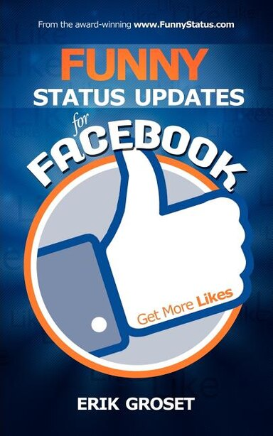 Funny Status Updates For Facebook: Get More Likes by Erik Groset