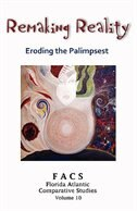 FACS - Florida Atlantic Comparative Studies: Remaking Reality - Eroding the Palimpsest - Volume 10, 2007-2008 by Jill Kriegel