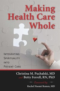 Making Health Care Whole: Integrating Spirituality Into Patient Care