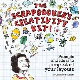 Book The Scrapbooker's Creativity Kit: Prompts And Ideas To Jump Start Your Layouts by Claudine Hellmuth