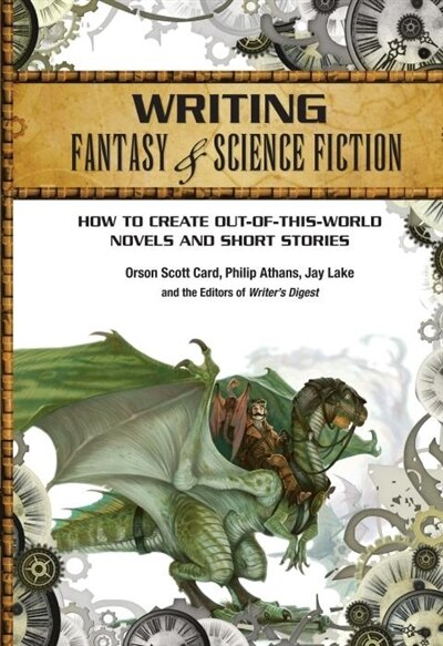 Writing Fantasy & Science Fiction: How To Create Out-of-this-world Novels And Short Stories de Orson Scott Card