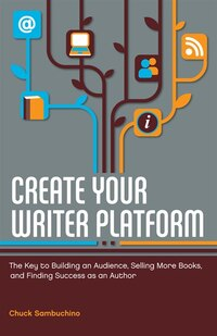 Create Your Writer Platform: The Key to Building an Audience, Selling More Books, and Finding…