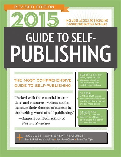 2015 Guide To Self-publishing, Revised Edition: The Most Comprehensive Guide To Self-publishing de Robert Lee Brewer