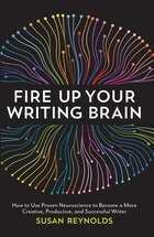 Fire Up Your Writing Brain: How To Use Proven Neuroscience To Become A More Creative, Productive…
