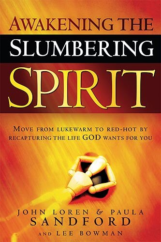 Awakening The Slumbering Spirit: Move From Lukewarm To Red-hot By Recapturing The Life God Wants For You by John Loren Sandford