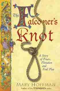 The Falconer's Knot: A Story Of Friars, Flirtation And Foul Play by Mary Hoffman
