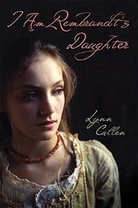 Book I Am Rembrandt's Daughter by Lynn Cullen