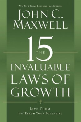 Book The 15 Invaluable Laws Of Growth: Live Them And Reach Your Potential by John C. Maxwell