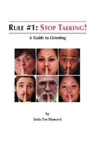 Rule#1: Stop Talking!: A Guide to Listening