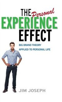 Book The Personal Experience Effect: Big Brand Theory Applied To Personal Life by Jim Joseph