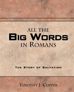 All The Big Words In Romans by Timothy Copper