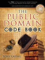 The Public Domain Code Book: Your Key To Discovering The Hidden Treasures And Limitless Wealth Of…