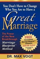 You Don't Have to Change Who You Are to Have a Great Marriage: The Power Of The New Breakthrough…