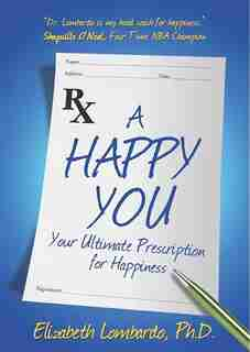 A Happy You: Your Ultimate Prescription for Happiness by Elizabeth Lombardo