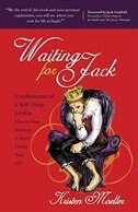 Book Waiting For Jack: Confessions of a Self-Help Junkie: How to Stop Waiting and Start Living Your Life by Kristen Moeller