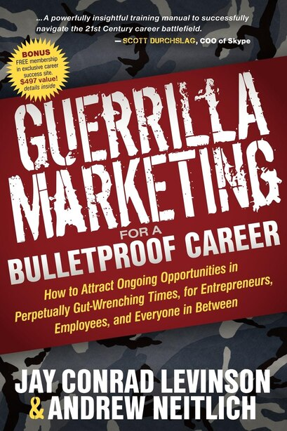 Guerrilla Marketing for a Bulletproof Career: How To Attract Ongoing Opportunities In Perpetually Gut Wrenching Times, For Entrepreneurs, Employe by Jay Conrad Levinson